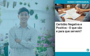Certidao Negativa E Positiva O Que Sao E Para Que Servem - O Contador Online