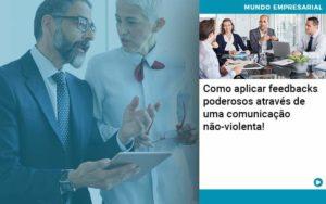 Como Aplicar Feedbacks Poderosos Atraves De Uma Comunicacao Nao Violenta - O Contador Online
