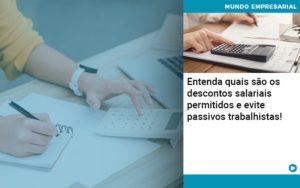 Entenda Quais Sao Os Descontos Salariais Permitidos E Evite Passivos Trabalhistas - O Contador Online