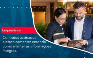 Contratos Assinados Eletronicamente Entenda Como Manter As Informacoes Integras 1 - O Contador Online