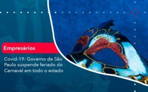 Covid 19 Governo De Sao Paulo Suspende Feriado Do Carnaval Em Todo Estado 1 - O Contador Online