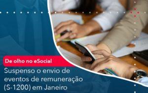 De Olho No E Social Suspenso O Envio De Eventos De Remuneracao S 1200 Em Janeiro - O Contador Online