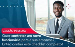 Quer Contratar Um Novo Funcionario Para A Sua Empresa Entao Confira Este Checklist Completo - O Contador Online
