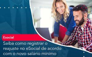 Saiba Como Registrar O Reajuste No E Social De Acordo Com O Novo Salario Minimo - O Contador Online