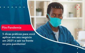 5 Dicas Praticas Para Voce Aplicar Em Seu Negocio Em 2021 E Sair Na Frente No Pos Pandemia 1 - O Contador Online