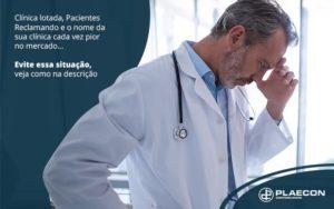Clinica Lotada Pacientes Reclamando E O Nome Da Sua Clinica Cada Vez Pir No Mercado Evite Essa Situacao Veja Como Na Descricao Post (1) - O Contador Online