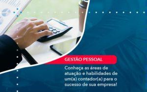 Conheca As Areas De Atuacao E Habilidades De Um A Contador A Para O Sucesso De Sua Empresa 1 - O Contador Online