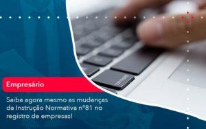 Saiba Agora Mesmo As Mudancas Da Instrucao Normativa N 81 No Registro De Empresas 1 - O Contador Online