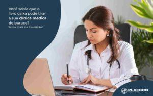 Voce Sabia Que O Livro Caixa Pode Tirar A Sua Clinica Medica Do Buraco Post (1) - O Contador Online
