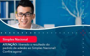 Atencao Liberado O Resultado Do Pedido De Adesao Ao Simples Nacional Confira Agora 1 - O Contador Online