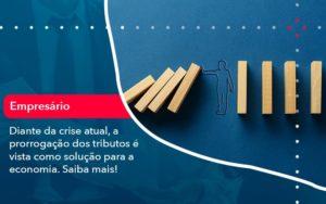 Diante Da Crise Atual A Prorrogacao Dos Tributos E Vista Como Solucao Para A Economia 1 - O Contador Online
