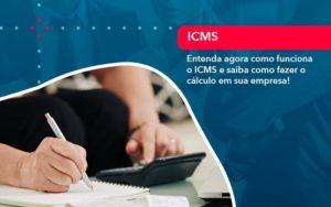 Entenda Agora Como Funciona O Icms E Saiba Como Fazer O Calculo Em Sua Empresa 1 - O Contador Online