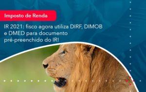 Ir 2021 Fisco Agora Utiliza Dirf Dimob E Dmed Para Documento Pre Preenchido Do Ir 1 - O Contador Online