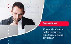 O Que Sao E Como Evitar Os Crimes Tributarios Em Sua Empresa - O Contador Online