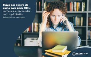 Fique Por Dentro Do Custo Para Abrir Mei E Comece A Empreender Com O Pe Direito Post (1) - O Contador Online