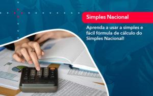 Aprenda A Usar A Simples E Facil Formula De Calculo Do Simples Nacional - O Contador Online