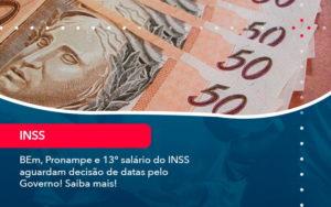 Bem Pronampe E 13 Salario Do Inss Aguardam Decisao De Datas Pelo Governo Saiba Mais 1 - O Contador Online