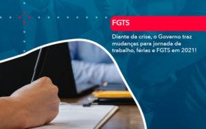 Diante Da Crise O Governo Traz Mudancas Para Jornada De Trabalho Ferias E Fgts Em 2021 - O Contador Online