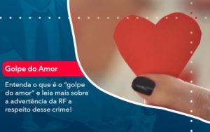 Entenda O Que E O Golpe Do Amor E Leia Mais Sobre A Advertencia Da Rf A Respeito Desse Crime 1 - O Contador Online