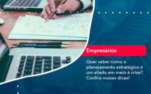 Quer Saber Como O Planejamento Estrategico E Um Aliado Em Meio A Crise Confira Nossas Dicas 2 - O Contador Online