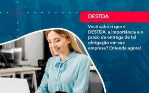 Voce Sabe O Que E Destda A Importancia E O Prazo De Entrega De Tal Obrigacao Em Sua Empresa 1 - O Contador Online