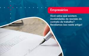 Voce Sabia Que Existem Modalidades De Rescisao De Contrato De Trabalho - O Contador Online