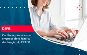 Confira Agora Se A Sua Empresa Deve Fazer A Declaracao Do Defis 1 - O Contador Online