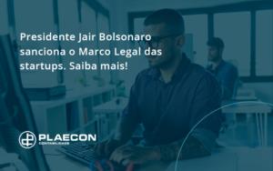 Presidente Jair Bolsonaro Sanciona O Marco Legal Das Startups. Saiba Mais Plaecon - O Contador Online