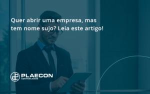 Quer Abrir Uma Empresa, Mas Tem Nome Sujo Plaecon - O Contador Online