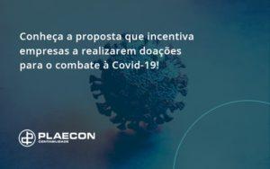 Conheca A Proposta Que Incentiva Empresas A Realizarem Doacoes Para O Combate A Covid 19 Plaecon - O Contador Online