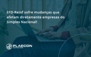 Efd Reinf Sofre Mudancas Que Afetam Diretamente Empresas Do Simples Nacional Plaecon - O Contador Online
