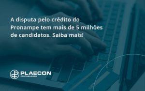 A Disputa Pelo Crédito Do Pronampe Tem Mais De 5 Milhões De Candidatos. Saiba Mais Plaecon Contabilidade - O Contador Online