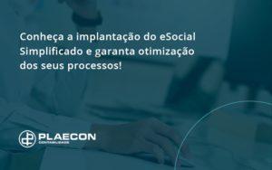 Conheça A Implantação Do Esocial Simplificado E Garanta Otimização Dos Seus Processos! Plaecon Contabilidade - O Contador Online