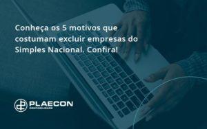 Conheça Os 5 Motivos Que Costumam Excluir Empresas Do Simples Nacional. Confira! Plaecon Contabilidade - O Contador Online