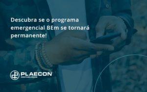 Descubra Se O Programa Emergencial Bem Se Tornará Permanente! Plaecon Contabilidade - O Contador Online
