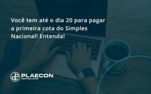 Empreendedor Optante Pelo Simples Nacional, Você Tem Até Dia 20 Para Pagar A Primeira Cota Do Das Plaecon Contabilidade - O Contador Online
