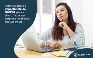 Entenda Agora A Importancia Da Jucesp Para A Abertura De Sua Empresa Localizada Em Sao Paulo Blog - O Contador Online