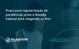 Prazo Para Regularização De Pendências Junto à Receita Federal Está Chegando Ao Fim! Plaecon Contabilidade - O Contador Online