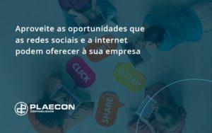 Aproveite As Oportunidades Que As Redes Sociais E A Internet Podem Oferecer à Sua Empresa Plaecon Contabilidade - O Contador Online