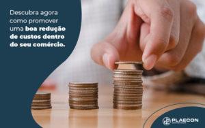 Descubra Agora Como Promover Uma Boa Reducao De Custos Dentro Do Seu Comercio Blog - O Contador Online