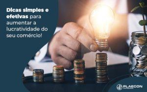 Dicas Simples E Efetivas Para Aumentar A Lucratividade Do Seu Comercio Blog (1) - O Contador Online