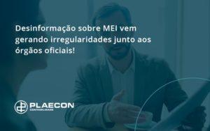 Desinformação Sobre Mei Vem Gerando Irregularidades Junto Aos órgãos Oficiais! Plaecon Contabilidade - O Contador Online