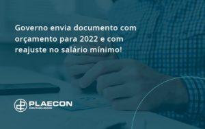 Governo Envia Documento Com Orçamento Para 2022 E Com Reajuste No Salário Mínimo! Plaecon Contabilidade - O Contador Online