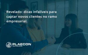 Dicas Infalíveis Para Captar Novos Clientes No Ramo Empresarial. Plaecon Contabilidade - O Contador Online