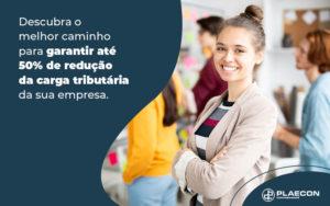 Descubra O Melhor Caminho Para Garantir Ate 50 De Reducao Da Carga Tributaria Da Sua Empresa Blog - O Contador Online