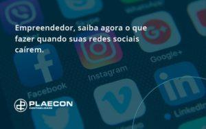 Empreendedor, Saiba Agora O Que Fazer Quando Suas Redes Sociais Caírem Plaecon Contabilidade - O Contador Online