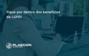 Fique Por Dentro Dos Beneficios Da Lgpd Plaecon Contabilidade - O Contador Online