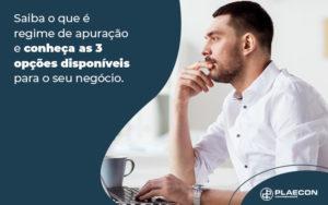 Saiba O Que E Regime De Apuracao E Conhca As 3 Opcoes Disponiveis Para O Seu Negocio Blog - O Contador Online