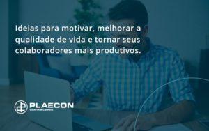 Ideias Para Motivar Melhorar Sua Qualidade De Vida Plaecon Contabilidade - O Contador Online